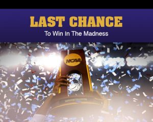 Last Chance to Win in the Madness