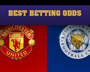 Manchester United Vs. Leicester City – Best Betting Odds