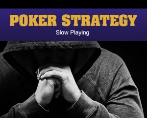 Poker Strategy – Slow Playing