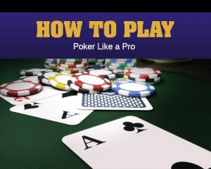 How to Play Poker Like a Pro