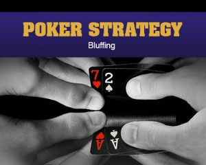 Poker Strategy – Bluffing